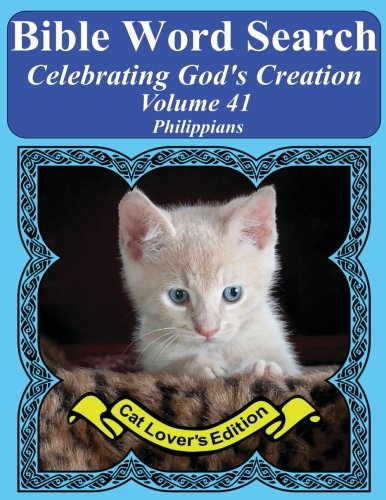 Bible Word Search Celebrating God's Creation Volume 41: Philippians Extra Large Print (Bible Word Search Puzzles Jumbo Print Cat Lover's Edition, Band 41)