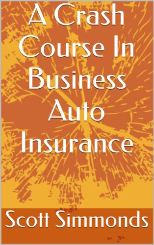 A Crash Course In Business Auto Insurance (English Edition)