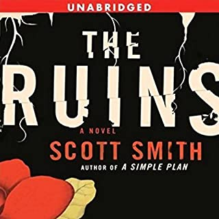 The Ruins                   By:                                                                                                                                 Scott Smith                               Narrated by:                                                                                                                                 Patrick Wilson                      Length: 14 hrs and 34 mins     8 ratings     Overall 4.0