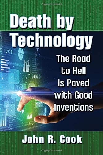 Compare Textbook Prices for Death by Technology: The Road to Hell Is Paved with Good Inventions  ISBN 9781476680309 by Cook, John R.