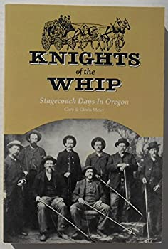 Knights of the Whip: Stagecoach Days in Oregon 0961937904 Book Cover