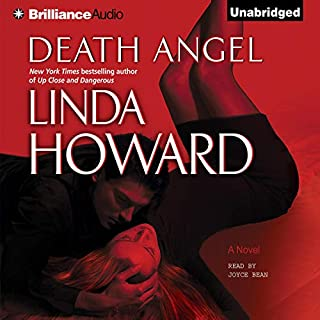Death Angel                   Written by:                                                                                                                                 Linda Howard                               Narrated by:                                                                                                                                 Joyce Bean                      Length: 10 hrs and 15 mins     Not rated yet     Overall 0.0