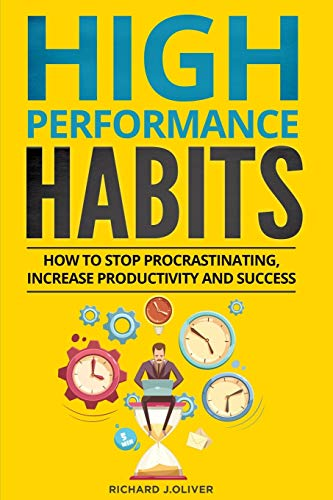 High Performance Habits: How to Stop Procrastinating, Increase Productivity & Success