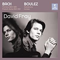 Bach: Partita No. 4 in D major; French Suite No. 1, BWV 812,828 / Boulez: Notations (12) for Piano; Incises by David Fray (2007-06-05)
