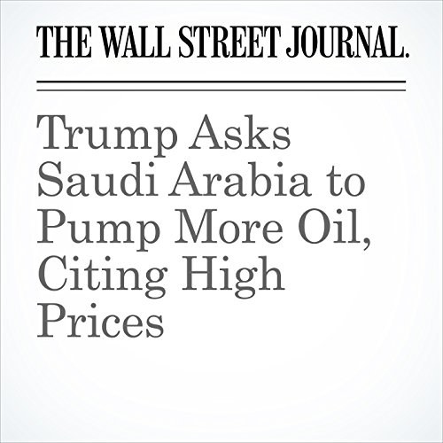 Trump Asks Saudi Arabia to Pump More Oil, Citing High Prices copertina
