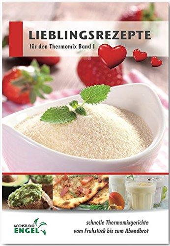 Lieblingsrezepte Band 1 Rezepte geeignet für den Thermomix: schnelle Thermomixgerichte vom Frühstück bis zum Abendbrot