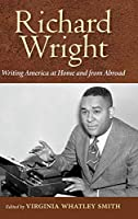 Richard Wright Writing America at Home and from Abroad