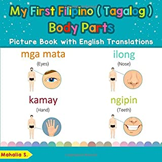 My First Filipino (Tagalog) Body Parts Picture Book with English Translations: Bilingual Early Learning & Easy Teaching Filipino (Tagalog) Books for ... Basic Filipino (Tagalog) words for Children)