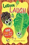 Lettuce Laugh: 600 Corny Jokes About Food