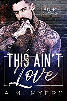This Ain't Love: MC Romance (BDMC: Second Generation Book 1) by [A.M. Myers, Julie  Deaton, Wander  Aguiar]