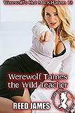 Werewolf Tames the Wild Teacher (Werewolf's Hot MILF Harem 13)