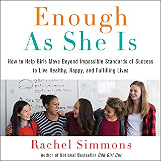 Enough as She Is     How to Help Girls Move Beyond Impossible Standards of Success to Live Healthy, Happy, and Fulfilling Lives              By:                                                                                                                                 Rachel Simmons                               Narrated by:                                                                                                                                 Emily Durante                      Length: 8 hrs and 55 mins     57 ratings     Overall 4.4