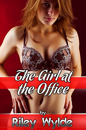 The Girl at the Office: A Sex at Work Erotica Story (English Edition)