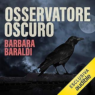 Osservatore oscuro     Aurora nel buio 2              Di:                                                                                                                                 Barbara Baraldi                               Letto da:                                                                                                                                 Roberta Greganti                      Durata:  12 ore e 51 min     54 recensioni     Totali 4,3