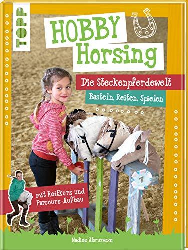 Hobby Horsing. Die Steckenpferdewelt: Basteln, Reiten, Spielen. mit Reitkurs und Parcours-Aufbau. Mit Schnittmusterbogen und Vorlagen zum Download