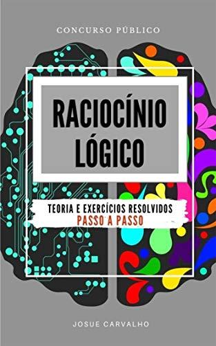 RACIOCÍNIO LÓGICO: TEORIA E EXERCÍCIOS RESOLVIDOS PASSO A PASSO