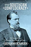 Heroes of the Southern Confederacy: The Illustrated Book of Confederate Officials, Soldiers, and Civilians