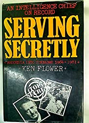 Serving Secretly: An Intelligence Chief on Record Rhodesia into Zimbabwe 1964-1981