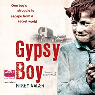Gypsy Boy                   By:                                                                                                                                 Mikey Walsh                               Narrated by:                                                                                                                                 Mikey Walsh                      Length: 8 hrs and 6 mins     206 ratings     Overall 4.4