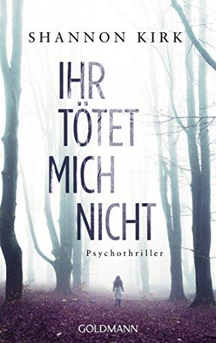 Buchseite und Rezensionen zu 'Ihr tötet mich nicht: Psychothriller' von Kirk, Shannon