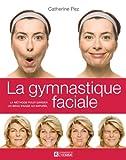 La gymnastique faciale: La métho...