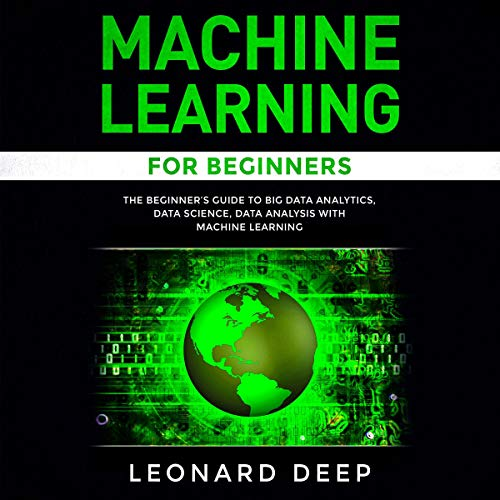 Machine Learning for Beginners: The Beginner's Guide to Big Data Analytics, Data Science, Data Analysis with Machine Learning audiobook cover art