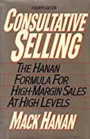 Consultative Selling: The Hanan Formula for High-Margin Sales at High Levels 081445013X Book Cover