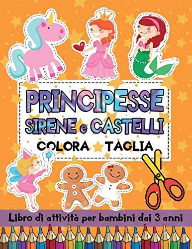 Principesse Sirene e Castelli: Colora Taglia: Libro di Attività per Bambini dai 3 anni con Immagini di Grandi Dimensioni | Impara a Usare le Forbici