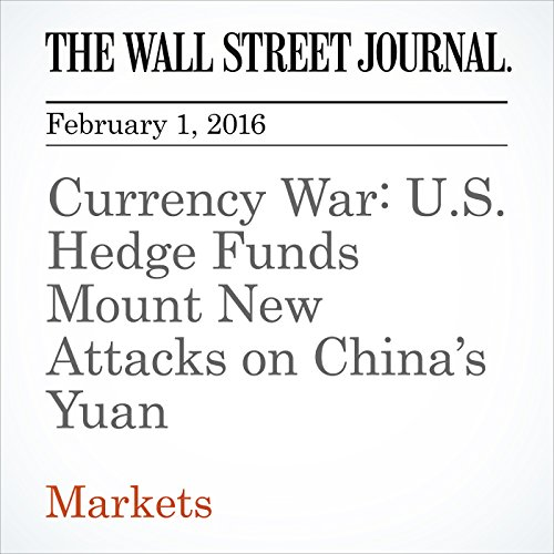 Currency War: U S  Hedge Funds Mount New Attacks on China's Yuan