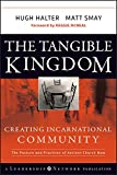 The Tangible Kingdom: Creating Incarnational Community (Jossey-Bass Leadership Network Series Book 36)
