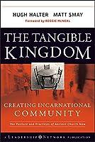 The Tangible Kingdom: Creating Incarnational Community (Jossey-Bass Leadership Network Series)