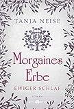Morgaines Erbe (Ewiger Schlaf 1) von Tanja Neise
