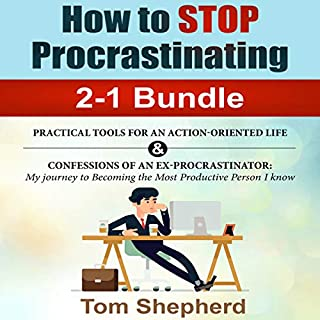 How to Stop Procrastinating 2-1 Bundle: Practical Tools for an Action-Oriented Life and Confessions of an Ex-Procrastinator audiobook cover art