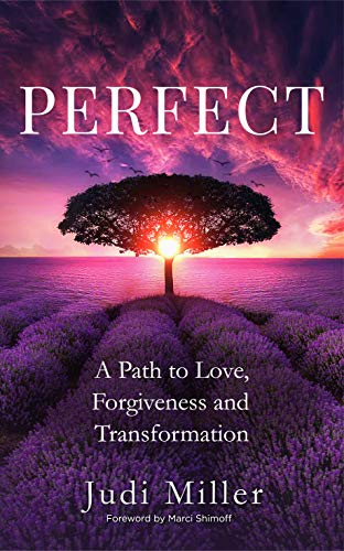 Perfect: A Path to Love, Forgiveness and Transformation by [Judi Miller]