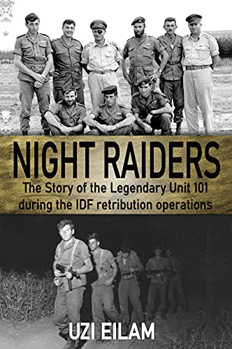 Night Raiders: The Story of the Legendary Unit 101 During the IDF Retribution Operations