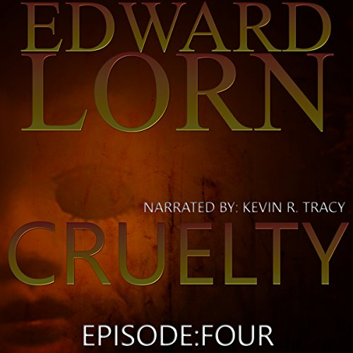 Cruelty     Episode Four              By:                                                                                                                                 Edward Lorn                               Narrated by:                                                                                                                                 Kevin R. Tracy                      Length: 1 hr and 31 mins     Not rated yet     Overall 0.0