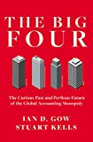 The Big Four: The Curious Past and Perilous Future of the Global Accounting Monopoly (English Edition)