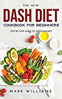 The New Dash Diet Cookbook for Beginners: Stер Bу Step Guіdе To The Dash Diet