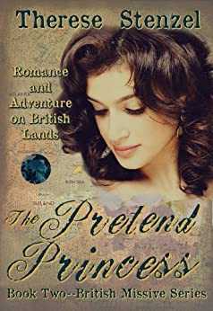 The Pretend Princess   (Formally titled: Forever and a Day) (British Missives series Book 2) by [Therese Stenzel]