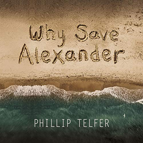 Why Save Alexander Audiobook By Phillip Telfer cover art