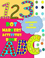 Dot Markers Activity Book: Alphabets and numbers, Do a dot page a day Large fun USA Art Paint Daubers Kids Activity Toddler, Preschool, Kindergarten, Girls, Boys Paperback