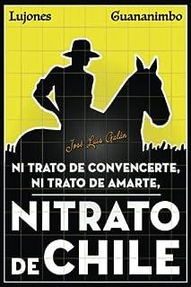 Nitrato de convencerte, ni trato de amarte, Nitrato de Chile