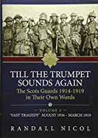 Till the Trumpet Sounds Again: The Scots Guards 1914-19 in Their Own Words: 'Vast Tragedy', August 1916-March 1919