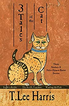3 Tales of the Cat: Stories of Sitehuti and Nefer-Djenou-Bastet by [T. Lee Harris]