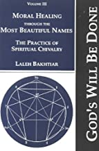 Moral Healing Through the Most Beautiful Names: The Practice of Spiritual Chivalry (God's Will Be Done, Vol. 3)