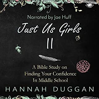 Just Us Girls II: A Bible Study on Finding Your Confidence in Middle School                   By:                                                                                                                                 Hannah Duggan                               Narrated by:                                                                                                                                 Jae Huff                      Length: 3 hrs and 51 mins     Not rated yet     Overall 0.0