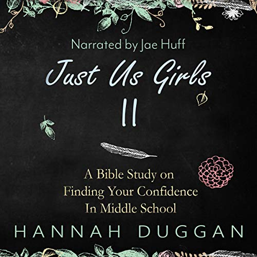 Just Us Girls II: A Bible Study on Finding Your Confidence in Middle School audiobook cover art