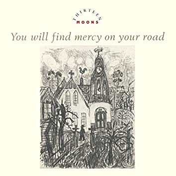 You Will Find Mercy On Your Road