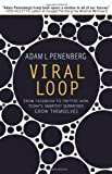Viral Loop: From Facebook to Twitter, How Today s Smartest Businesses Grow Themselves
