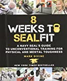 8 Weeks to SEALFIT: A Navy SEAL's Guide to Unconventional Training for Physical and Mental Toughness-Revised...